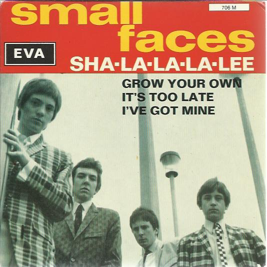 Small Faces - Sha-la-la-la-lee / Grow Your Own / It's Too Late / I've Got Mine